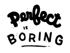 :: Perfect is Boringby Daniel Patrick Simmons #drawn #hand #typography