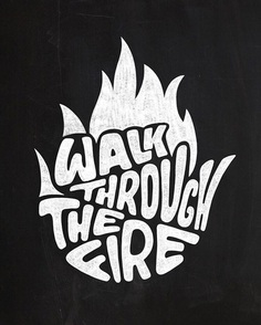 """Walk Through The Fire"" - An awesome B&W piece by @thattypeguy! #typographyinspired ✍🏼✍🏼"