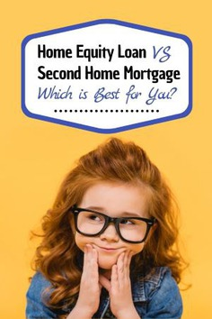 Home Equity Loan vs. Second Home Mortgage: Which is Best for You?
