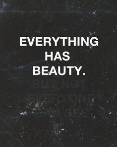 Everything has beauty. But not everyone can see. (Author Unknown) #type #quote