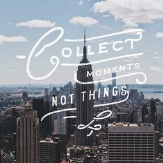 Collect moments, not things - Lettering by Noel Shiveley