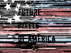 Future Pixels of America Jesse Penico | Graphic Designer #glitch #art #america #future #pixels
