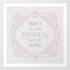 """""""Don't let the muggles get you down"""" - Ron Weasley, Chapter 1, Harry Potter and the Prizoner of Azkaban #lettering #artdeco"""