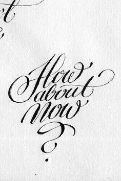 Calligraphi.ca how about now? copperplate nib and ink on paper Theosone