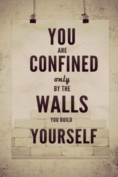 You are confined only by the walls you build yourself #quote #typography #inspirational
