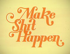 Make Shit Happen #design #hit #letter #illustration #hand #typography