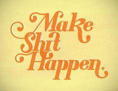 Make Shit Happen #design #hit #letter #illustration #hand #typography