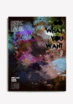 Do What You Want #universe #design #graphic #color #black #cover #paint #cosmos #cosmo #layout #magazine