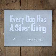 Every Dog Has A Silver Lining - anthonyoram #silver #print #messages #screen #mixed #type