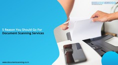 5 reason you should go for document scanning services