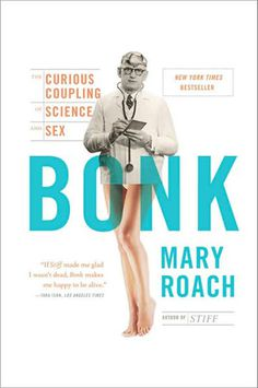 Bonk: The Curious Coupling of Science and Sex (2008) Mary Roach design: #bonk