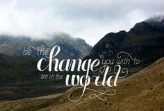 """Be the change you wish to see in the world"" #inspirational #lettering #quote #ghandi #hand"