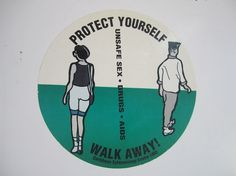 All sizes | Protect Yourself, Walk Away! Unsafe Sex, Drugs, AIDS | Flickr - Photo Sharing! #illustration #sticker #80s #typography