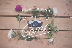 The best is yet to come - Lettering by Noel Shiveley