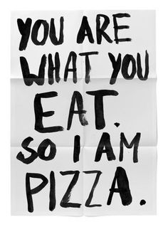 You Are What You Eat So I Am Pizza | Shiro to Kuro #painted #bold #poster #hand #typography
