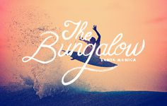 The Bungalow Santa Monica #typography #script #surf #sunset