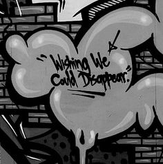"""Wishing we could disappear"" #graffiti #quote #blackandwhite"