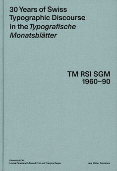 30 Years of Swiss Typographic Discourse in the Typografische Monatsblätter — Lars Müller Publishers #typography #book