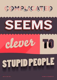 complicated seems clever to stupid people #designer #quote #print #design #graphic #retro #posters #poster #graphics #typography