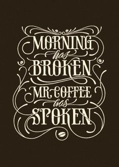 Morning has broken | Coffee made me do it #typography #poster #simon lander