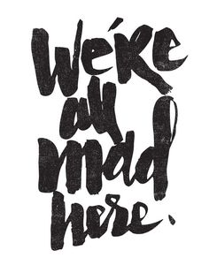 We're all mad here - by Matthew Taylor Wilson
