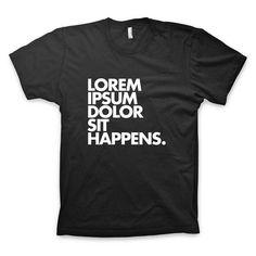 """Lorem ipsum dolor sit happens"" T Shirt #loremipsum #greek #design #tshirt #typography"
