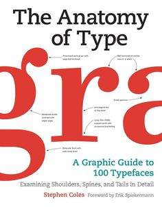 The Anatomy of Type: A Graphic Guide to 100 Typefaces  #typography #typeface