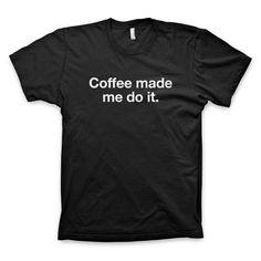 """Coffee made me do it"" Type T Shirt #black #shirt #tee #coffee #helvetica"
