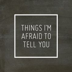 things i'm afraid to tell you #type #typography #frame #quote #sentence