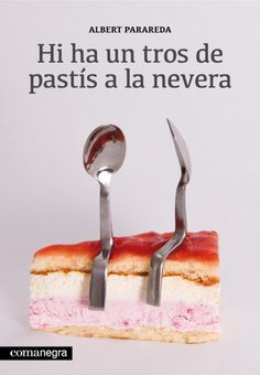 Hi ha un tros de pastís a la nevera #creative #book #jose #cover #llopis #art