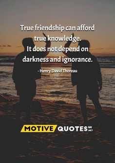 True friendship can afford true knowledge.
