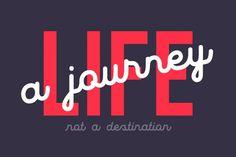 Life a Journey not a destination