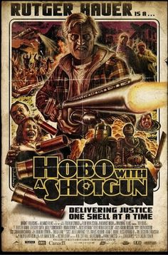 hobo with a shotgun - Imágenes de Google #grindhouse #exploitation #poster