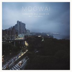 Mogwai - Hardcore will never die but you will 2011 #antony #mogwai #album #cover #art #york #crook #new