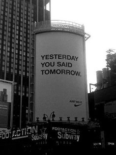 Yesterday you said tomorrow - Just Do It #nike