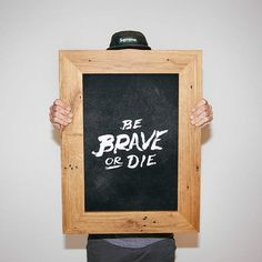Be Brave Or Die by http://bravepeople.co #lettering #built #print #people #illustration #photography #drawn #made #type #brave #hand #typography