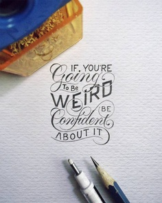 "If You're going to be Weird, be Confident about it""😎 – anon"