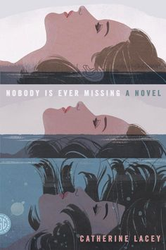 Nobody Is Ever Missing by Catherine Lacey #covers