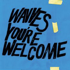 WAVVES ANNOUNCE NEW ALBUM 'YOU'RE WELCOME' SHARE TWO SONGS + ANNOUNCE US TOUR Preorder Vinyl Here Stream New Single 'Daisy' Stream New Single 'You're Welcome'