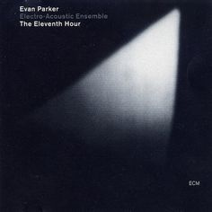 Images for Evan Parker Electro-Acoustic Ensemble - The Eleventh Hour #album #univers #black #minimalism #cover #ecm #records