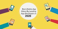 Best Mobile App Ideas By Leading App Developers in 2020.