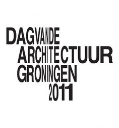Day of Architecture Groningen | Identity Designed #lettering #squished #identity #type #berlin