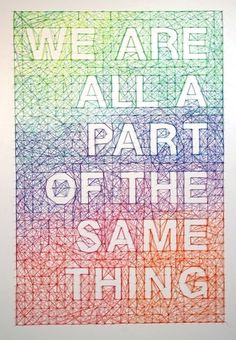 We Are All Part of the Same Thing | bumbumbum #rainbow #dominique #positive #falla #posters #nail #yarn #typography