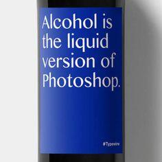 Wein Etikett Alcohol is the liquid version of photoshop