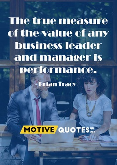 The true measure of the value of any business leader and manager is performance