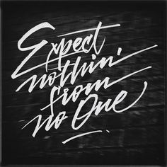 Expect Nothin' From No One - Lettering by Joan Quirós #hand drawn #lettering #calligraphy #hand lettering