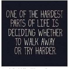 Walk away or try harder. #inspiration #quotes #typography
