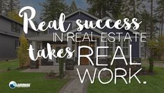 Real estate is hard work, but worth it.