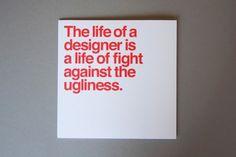 Design Fodder (The Five Vignelli-isms poster by Michael Bierut.) #quote #vignelli