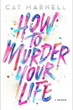 'How to Murder Your Life' by Cat Marnell